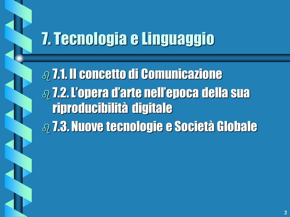 2 b 7.1. Il concetto di Comunicazione b 7.2. Lopera darte nellepoca della sua riproducibilità digitale b 7.3. Nuove tecnologie e Società Globale