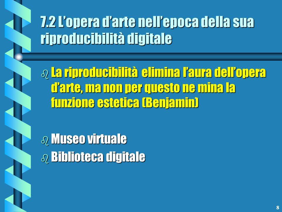 8 7.2 Lopera darte nellepoca della sua riproducibilità digitale b La riproducibilità elimina laura dellopera darte, ma non per questo ne mina la funzi
