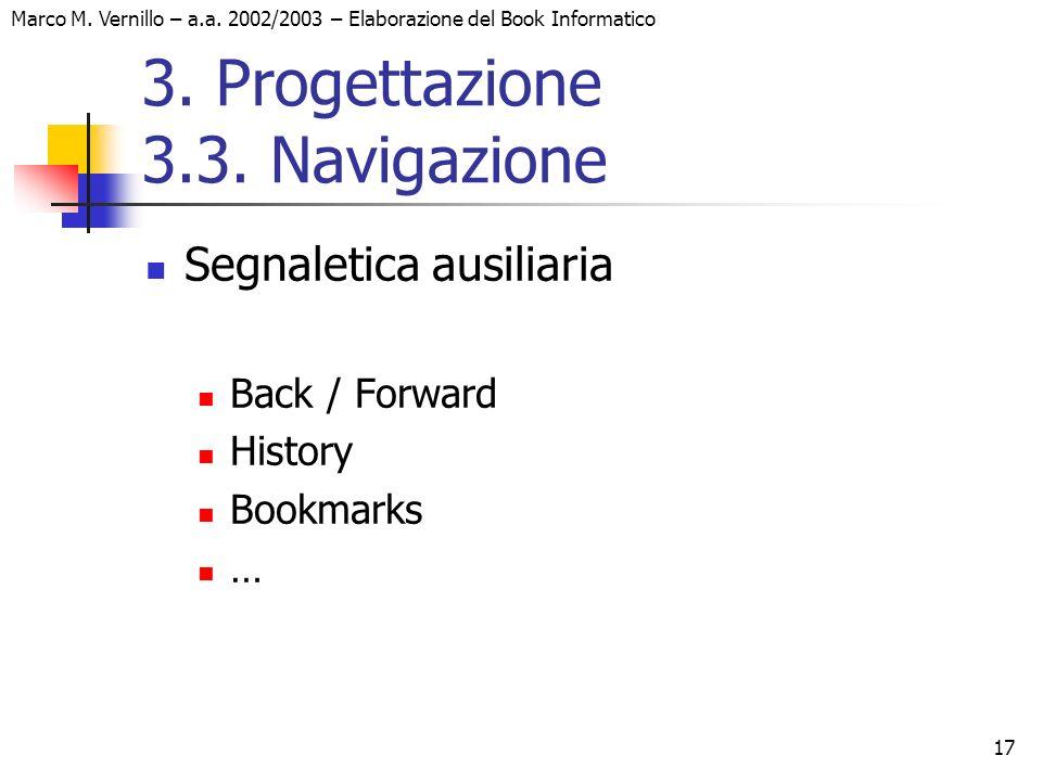 17 Marco M. Vernillo – a.a. 2002/2003 – Elaborazione del Book Informatico 3. Progettazione 3.3. Navigazione Segnaletica ausiliaria Back / Forward Hist