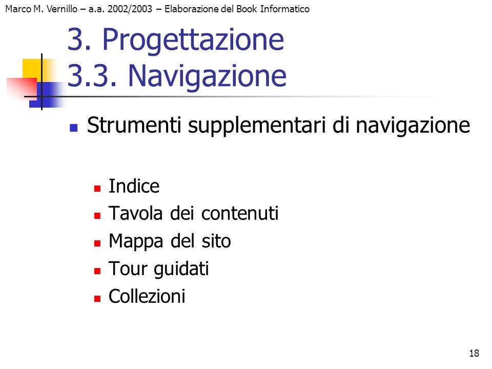 18 Marco M. Vernillo – a.a. 2002/2003 – Elaborazione del Book Informatico 3. Progettazione 3.3. Navigazione Strumenti supplementari di navigazione Ind