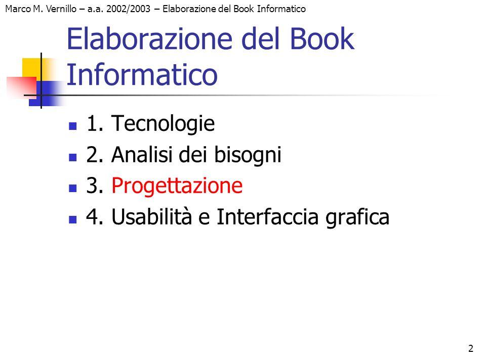 2 Marco M. Vernillo – a.a. 2002/2003 – Elaborazione del Book Informatico Elaborazione del Book Informatico 1. Tecnologie 2. Analisi dei bisogni 3. Pro
