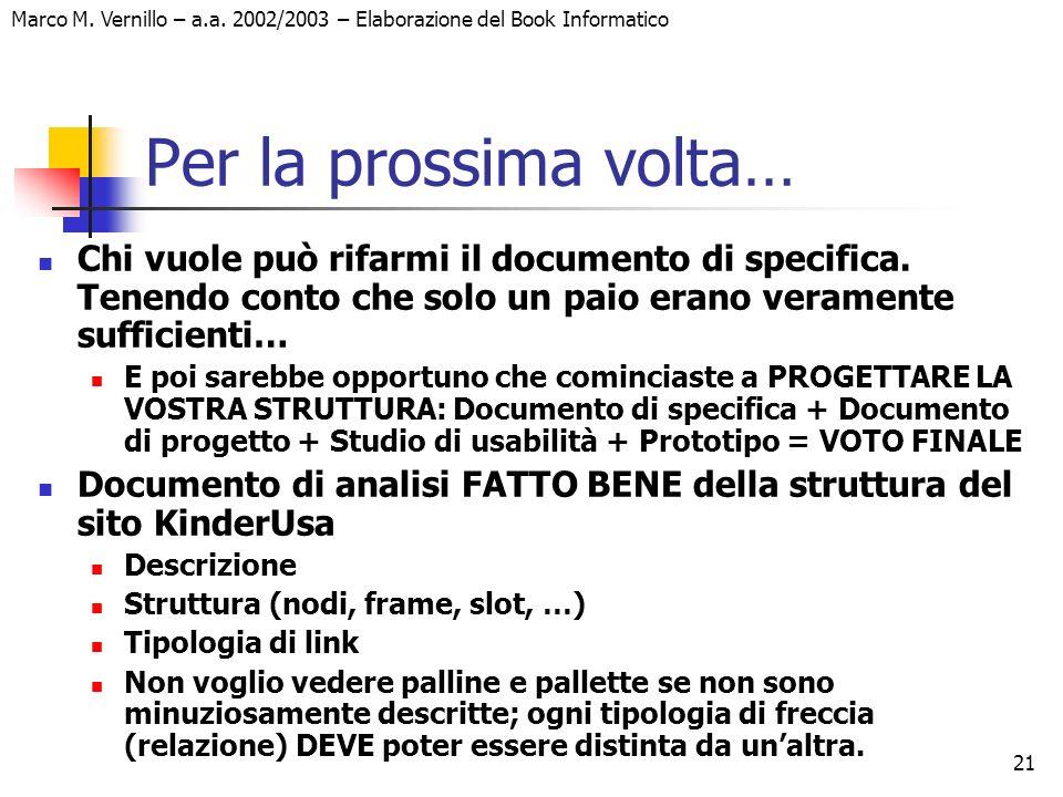 21 Marco M. Vernillo – a.a. 2002/2003 – Elaborazione del Book Informatico Per la prossima volta… Chi vuole può rifarmi il documento di specifica. Tene