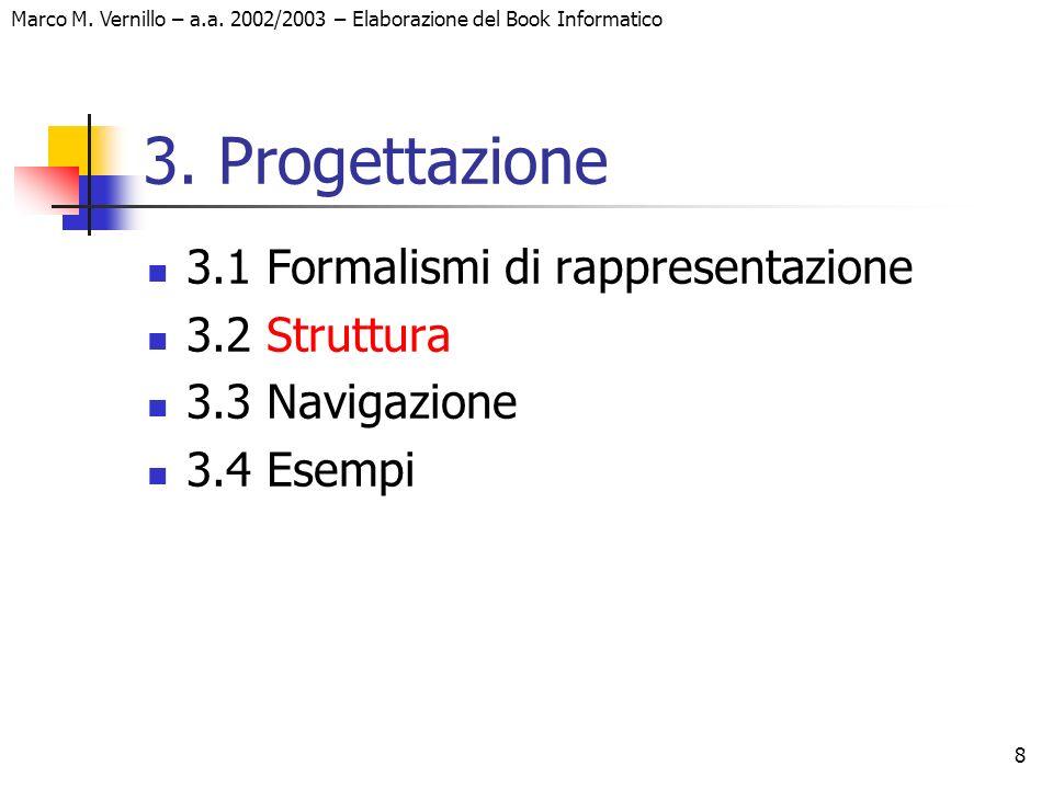 8 Marco M. Vernillo – a.a. 2002/2003 – Elaborazione del Book Informatico 3. Progettazione 3.1 Formalismi di rappresentazione 3.2 Struttura 3.3 Navigaz