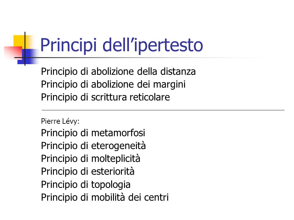 Principi dellipertesto Principio di abolizione della distanza Principio di abolizione dei margini Principio di scrittura reticolare Pierre Lévy: Princ