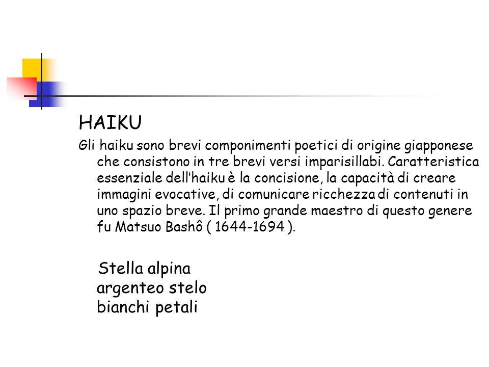 HAIKU Gli haiku sono brevi componimenti poetici di origine giapponese che consistono in tre brevi versi imparisillabi. Caratteristica essenziale dellh