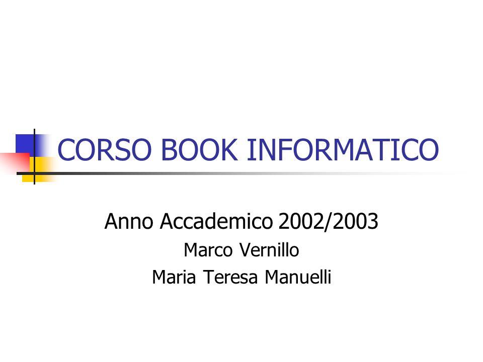 CORSO BOOK INFORMATICO Anno Accademico 2002/2003 Marco Vernillo Maria Teresa Manuelli