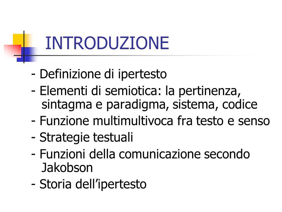 INTRODUZIONE - Definizione di ipertesto - Elementi di semiotica: la pertinenza, sintagma e paradigma, sistema, codice - Funzione multimultivoca fra te
