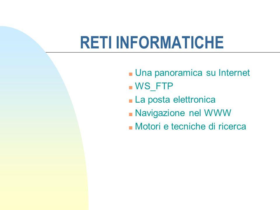 RETI INFORMATICHE n Una panoramica su Internet n WS_FTP n La posta elettronica n Navigazione nel WWW n Motori e tecniche di ricerca