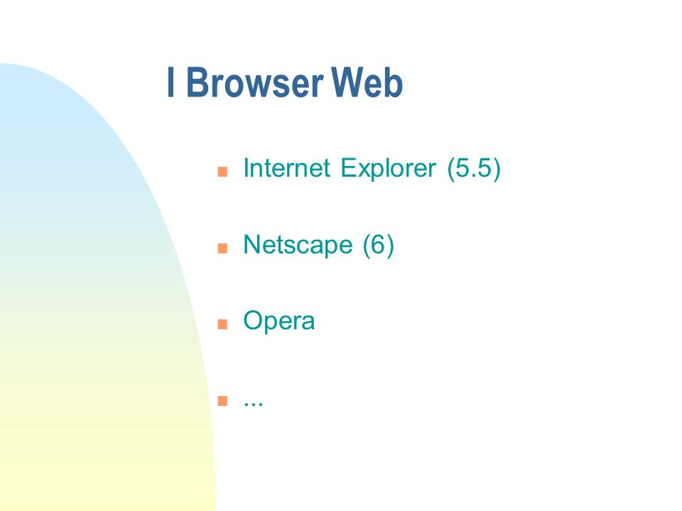 I Browser Web n Internet Explorer (5.5) n Netscape (6) n Opera n...