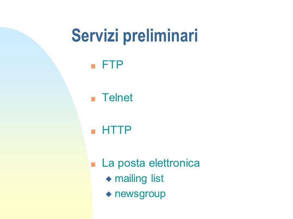 Servizi preliminari n FTP n Telnet n HTTP n La posta elettronica u mailing list u newsgroup