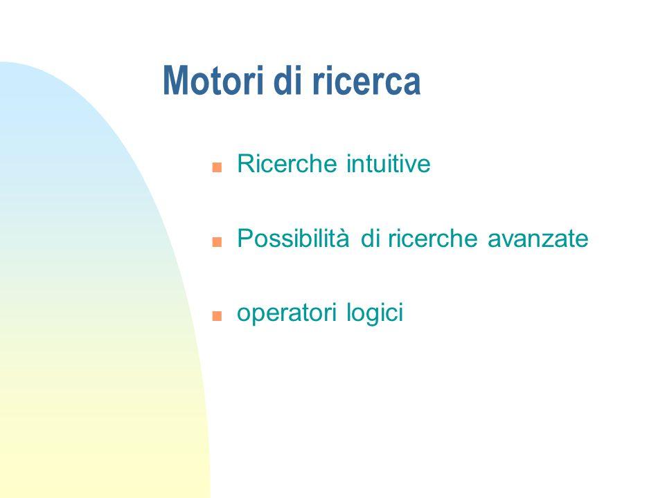Motori di ricerca n Ricerche intuitive n Possibilità di ricerche avanzate n operatori logici