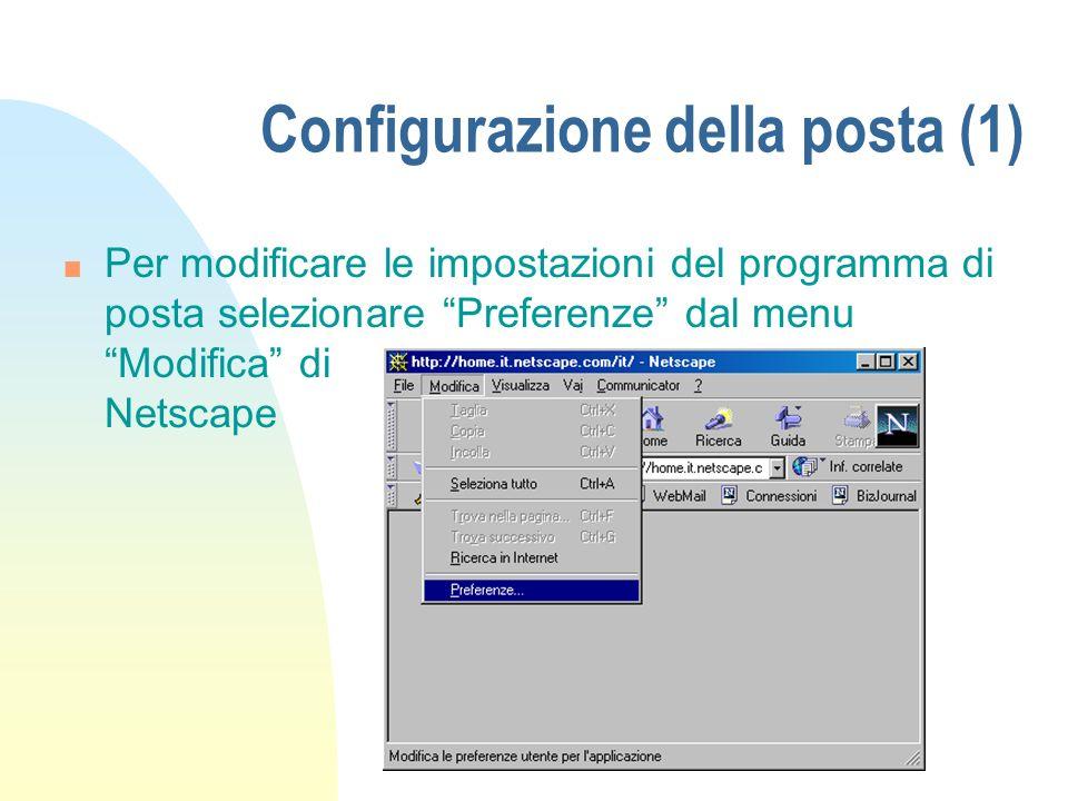 Configurazione della posta (1) n Per modificare le impostazioni del programma di posta selezionare Preferenze dal menu Modifica di Netscape