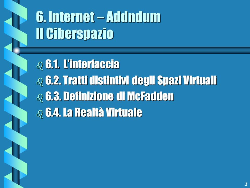 2 6. Internet – Addndum Il Ciberspazio b 6.1. Linterfaccia b 6.2.