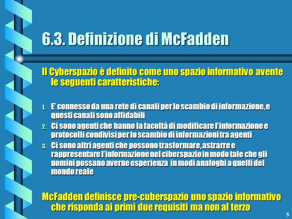 5 6.3. Definizione di McFadden Il Cyberspazio è definito come uno spazio informativo avente le seguenti caratteristiche: 1. E connesso da una rete di