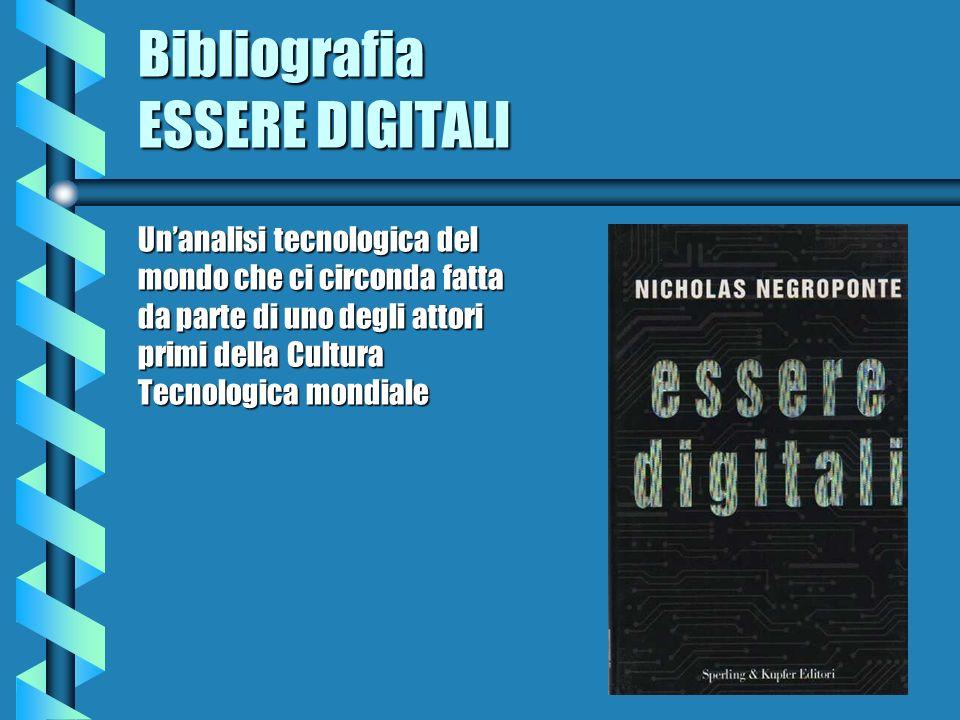 Bibliografia ESSERE DIGITALI Unanalisi tecnologica del mondo che ci circonda fatta da parte di uno degli attori primi della Cultura Tecnologica mondia