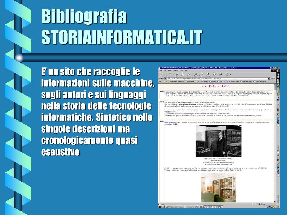 Bibliografia STORIAINFORMATICA.IT E un sito che raccoglie le informazioni sulle macchine, sugli autori e sui linguaggi nella storia delle tecnologie i
