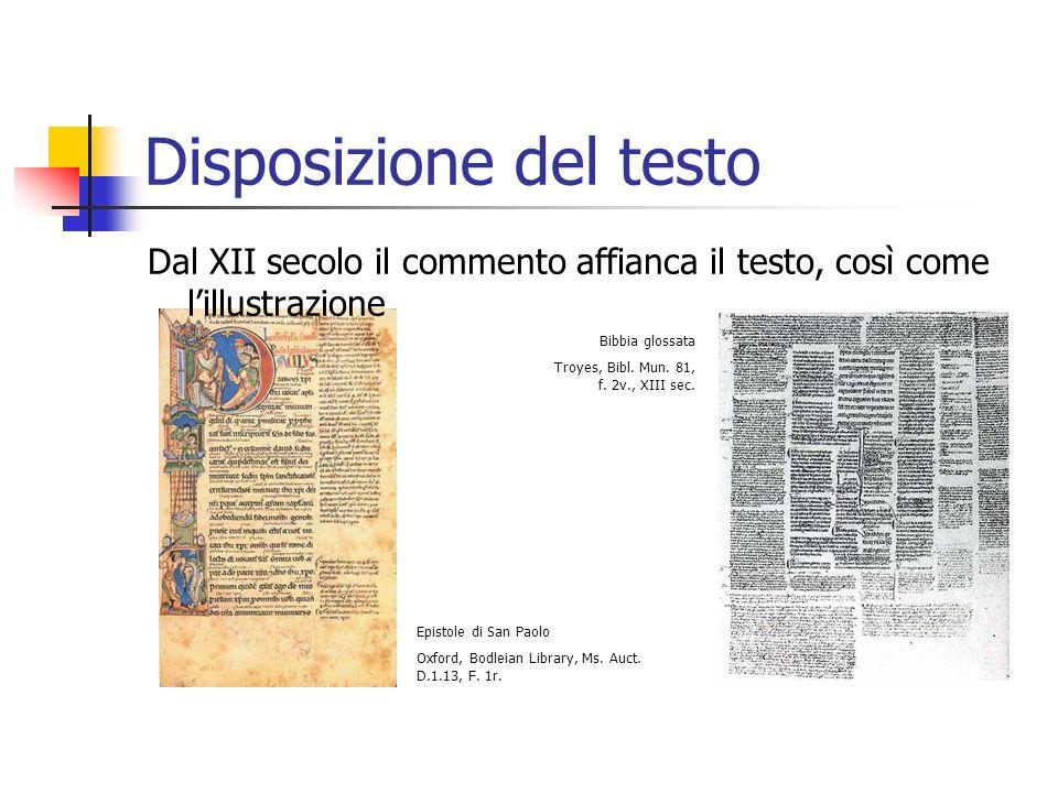 Disposizione del testo Dal XII secolo il commento affianca il testo, così come lillustrazione Bibbia glossata Troyes, Bibl. Mun. 81, f. 2v., XIII sec.