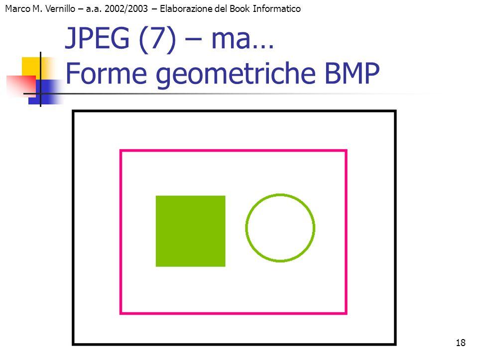 18 Marco M. Vernillo – a.a. 2002/2003 – Elaborazione del Book Informatico JPEG (7) – ma… Forme geometriche BMP