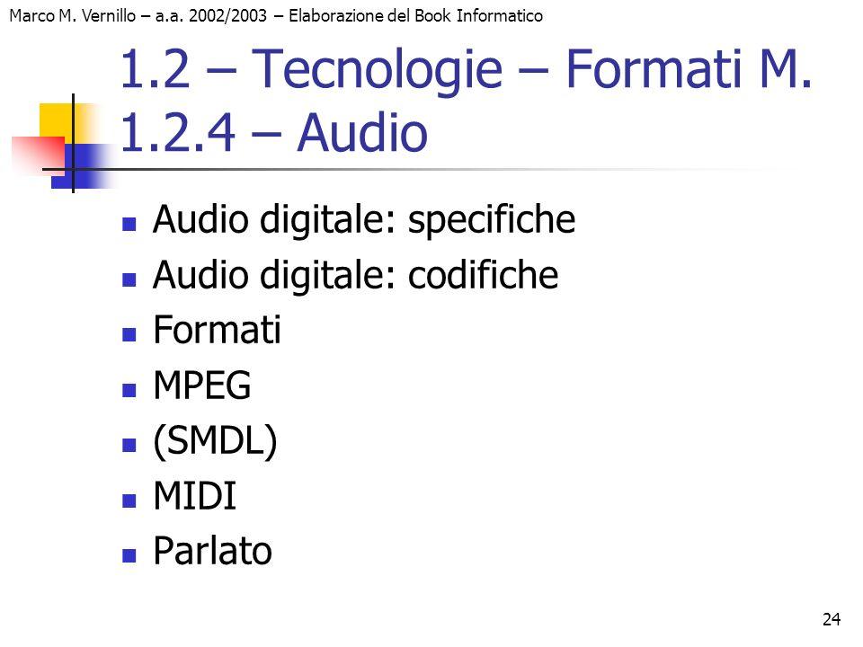 24 Marco M. Vernillo – a.a. 2002/2003 – Elaborazione del Book Informatico 1.2 – Tecnologie – Formati M. 1.2.4 – Audio Audio digitale: specifiche Audio