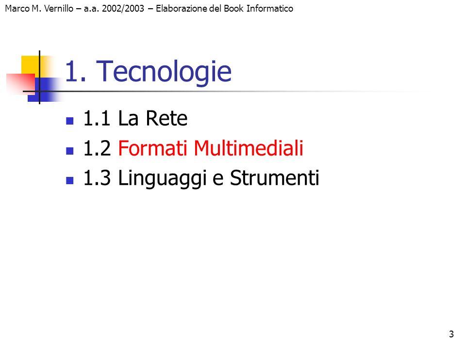 3 Marco M. Vernillo – a.a. 2002/2003 – Elaborazione del Book Informatico 1. Tecnologie 1.1 La Rete 1.2 Formati Multimediali 1.3 Linguaggi e Strumenti