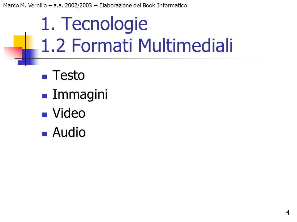 4 Marco M. Vernillo – a.a. 2002/2003 – Elaborazione del Book Informatico 1. Tecnologie 1.2 Formati Multimediali Testo Immagini Video Audio
