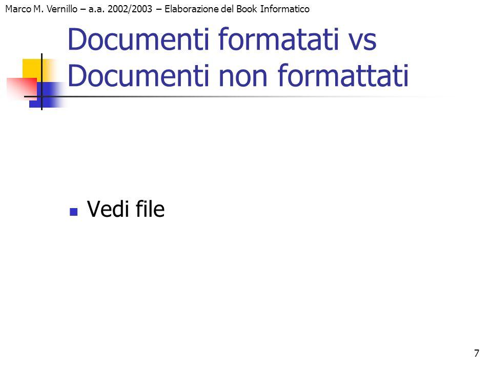 7 Marco M. Vernillo – a.a. 2002/2003 – Elaborazione del Book Informatico Documenti formatati vs Documenti non formattati Vedi file