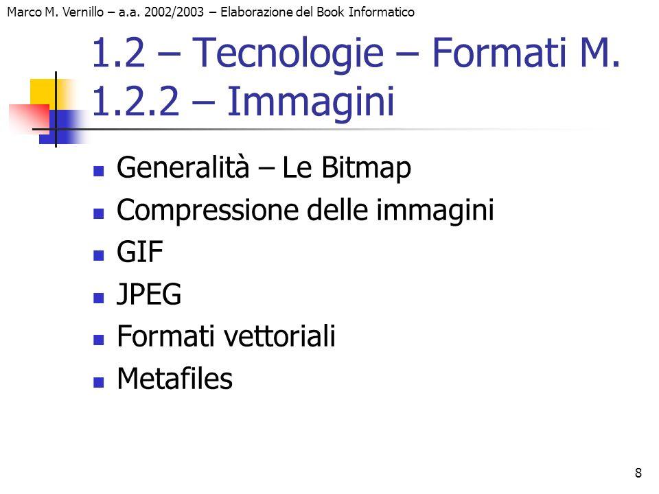 8 Marco M. Vernillo – a.a. 2002/2003 – Elaborazione del Book Informatico 1.2 – Tecnologie – Formati M. 1.2.2 – Immagini Generalità – Le Bitmap Compres