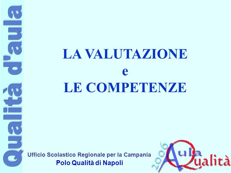 Ufficio Scolastico Regionale per la Campania Polo Qualità di Napoli LA VALUTAZIONE e LE COMPETENZE