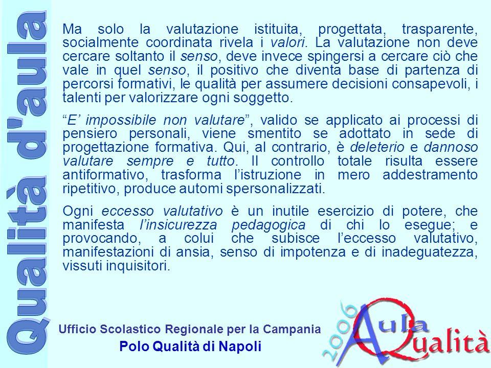 Ufficio Scolastico Regionale per la Campania Polo Qualità di Napoli Ma solo la valutazione istituita, progettata, trasparente, socialmente coordinata rivela i valori.