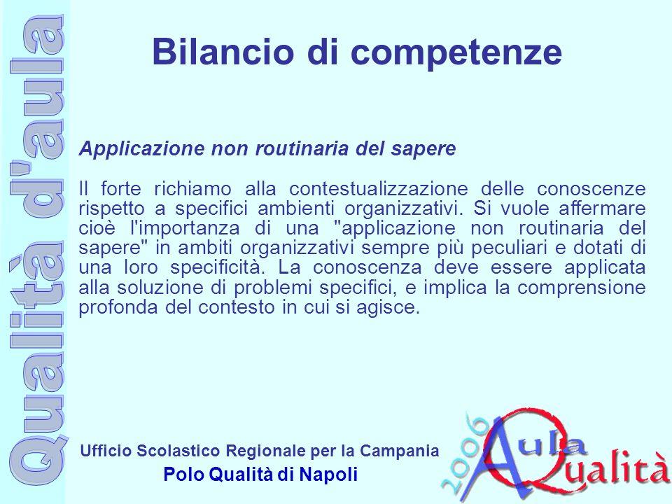 Ufficio Scolastico Regionale per la Campania Polo Qualità di Napoli Applicazione non routinaria del sapere Il forte richiamo alla contestualizzazione