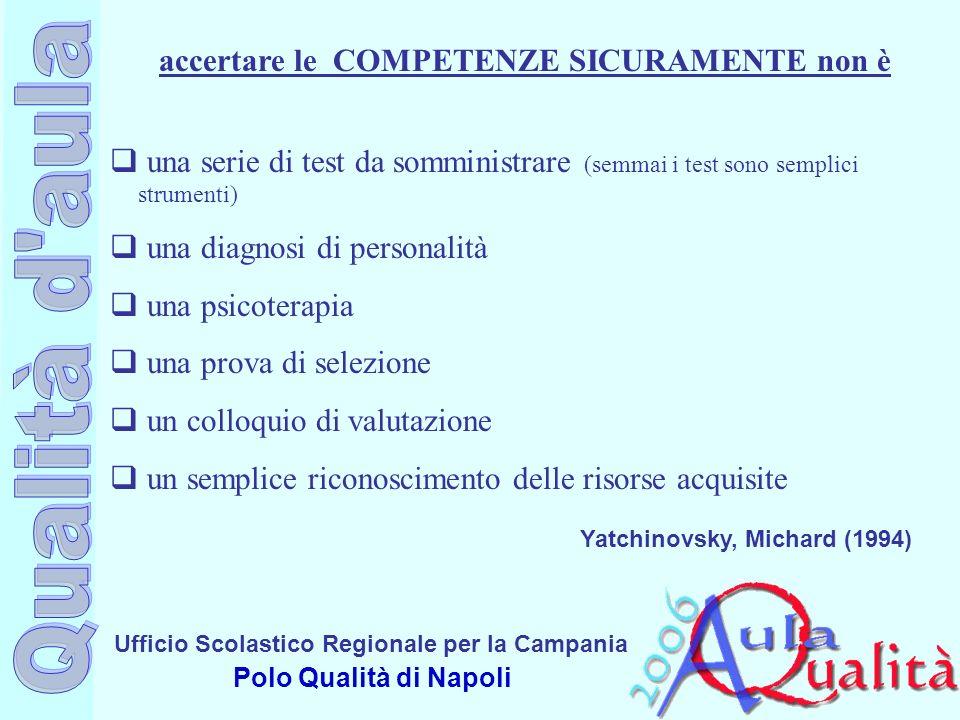 Ufficio Scolastico Regionale per la Campania Polo Qualità di Napoli accertare le COMPETENZE SICURAMENTE non è una serie di test da somministrare (semm