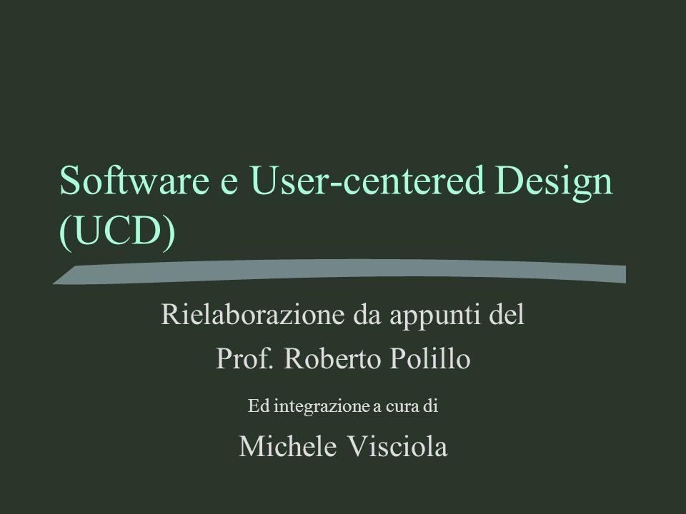 Software e User-centered Design (UCD) Rielaborazione da appunti del Prof. Roberto Polillo Ed integrazione a cura di Michele Visciola