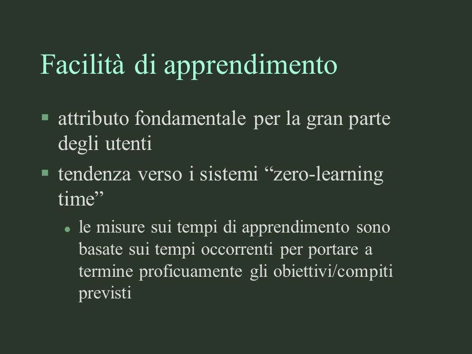 Facilità di apprendimento §attributo fondamentale per la gran parte degli utenti §tendenza verso i sistemi zero-learning time l le misure sui tempi di