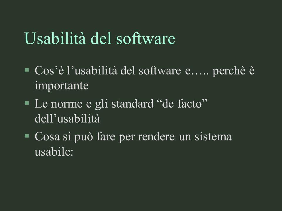 Usabilità del software §Cosè lusabilità del software e….. perchè è importante §Le norme e gli standard de facto dellusabilità §Cosa si può fare per re