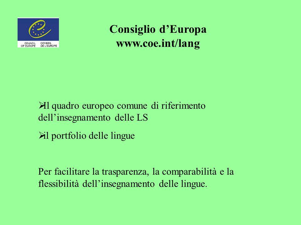 Consiglio dEuropa www.coe.int/lang Il quadro europeo comune di riferimento dellinsegnamento delle LS il portfolio delle lingue Per facilitare la trasparenza, la comparabilità e la flessibilità dellinsegnamento delle lingue.
