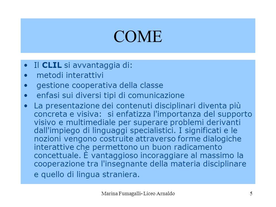 Marina Fumagalli- Liceo Arnaldo5 COME Il CLIL si avvantaggia di: metodi interattivi gestione cooperativa della classe enfasi sui diversi tipi di comun