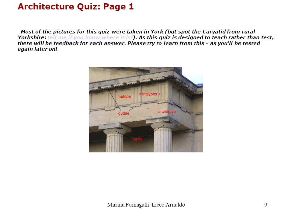 Marina Fumagalli- Liceo Arnaldo9 Architecture Quiz: Page 1 Most of the pictures for this quiz were taken in York (but spot the Caryatid from rural Yor