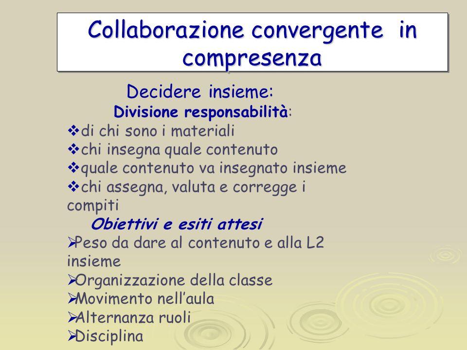 Collaborazione convergente in compresenza Decidere insieme: Divisione responsabilità: di chi sono i materiali chi insegna quale contenuto quale conten