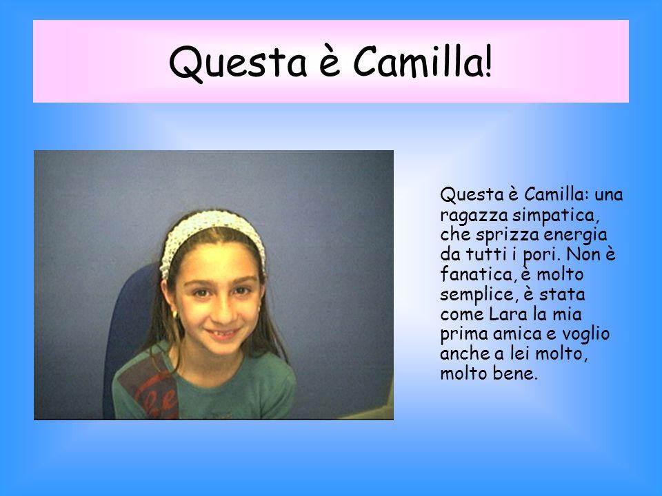 Questa è Camilla.Questa è Camilla: una ragazza simpatica, che sprizza energia da tutti i pori.