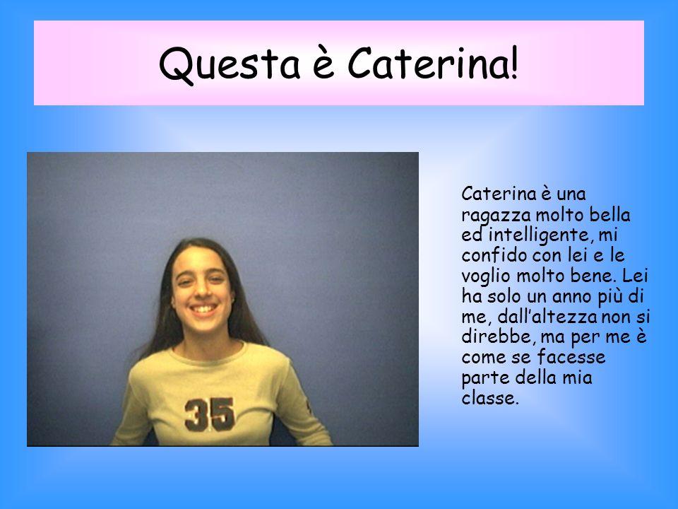 Questa è Caterina.