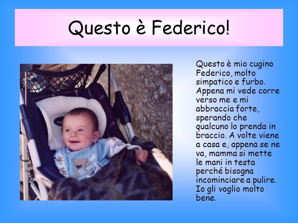 Questo è Federico.Questo è mio cugino Federico, molto simpatico e furbo.
