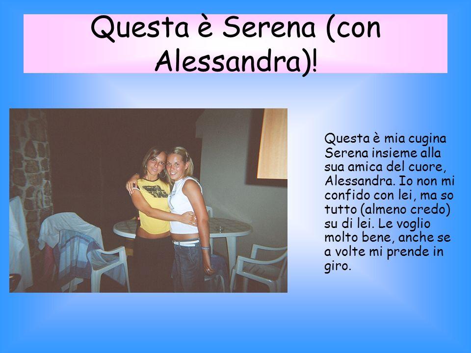 Questa è Serena (con Alessandra).