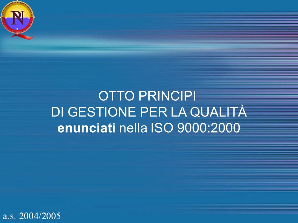 OTTO PRINCIPI DI GESTIONE PER LA QUALITÀ enunciati nella ISO 9000:2000