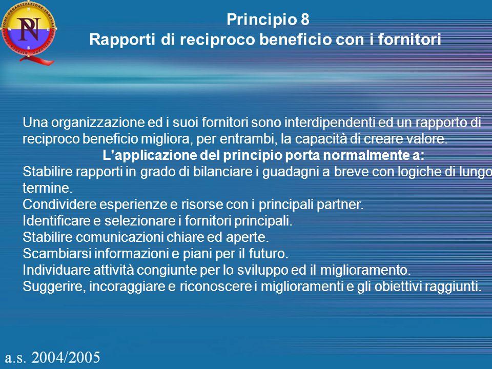 Principio 8 Rapporti di reciproco beneficio con i fornitori Una organizzazione ed i suoi fornitori sono interdipendenti ed un rapporto di reciproco be