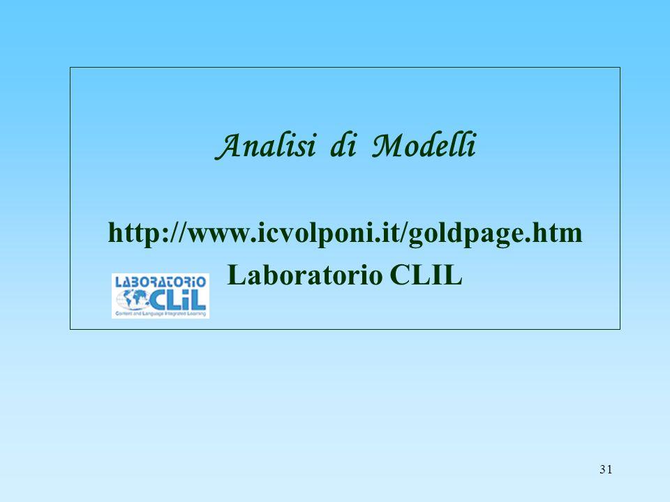 31 Analisi di Modelli http://www.icvolponi.it/goldpage.htm Laboratorio CLIL
