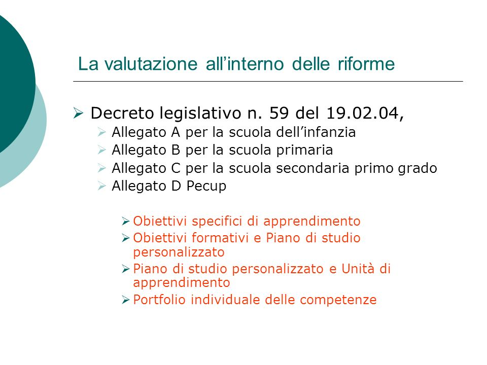 La valutazione allinterno delle riforme Decreto legislativo n. 59 del 19.02.04, Allegato A per la scuola dellinfanzia Allegato B per la scuola primari