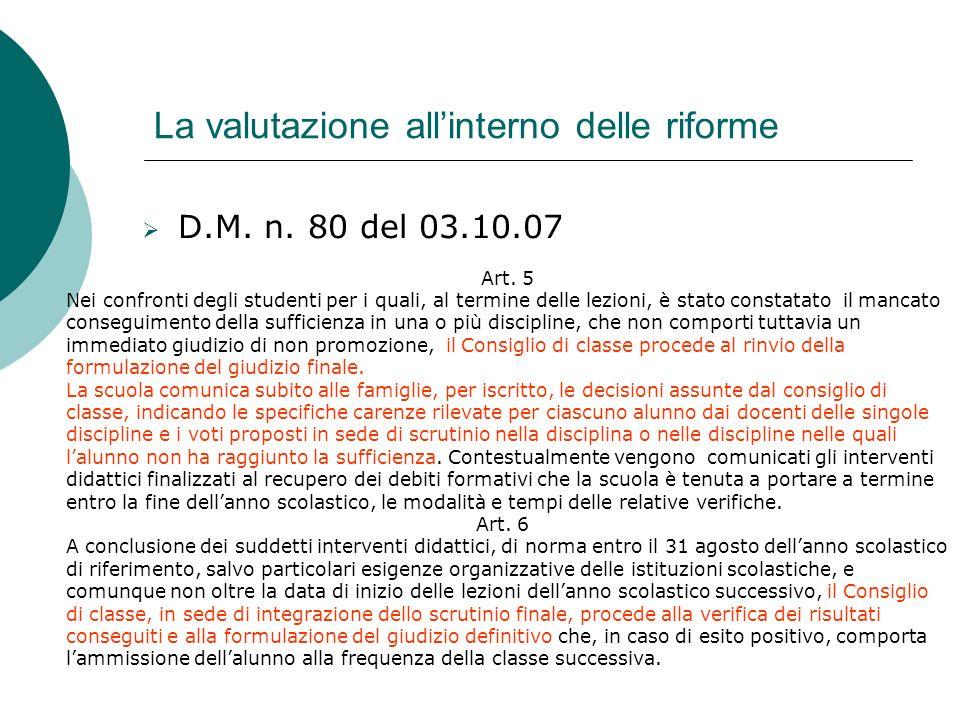 La valutazione allinterno delle riforme D.M. n. 80 del 03.10.07 Art. 5 Nei confronti degli studenti per i quali, al termine delle lezioni, è stato con