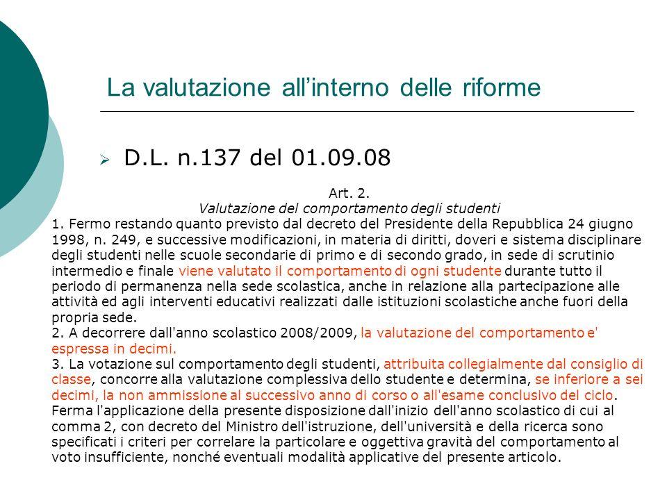 La valutazione allinterno delle riforme D.L. n.137 del 01.09.08 Art. 2. Valutazione del comportamento degli studenti 1. Fermo restando quanto previsto
