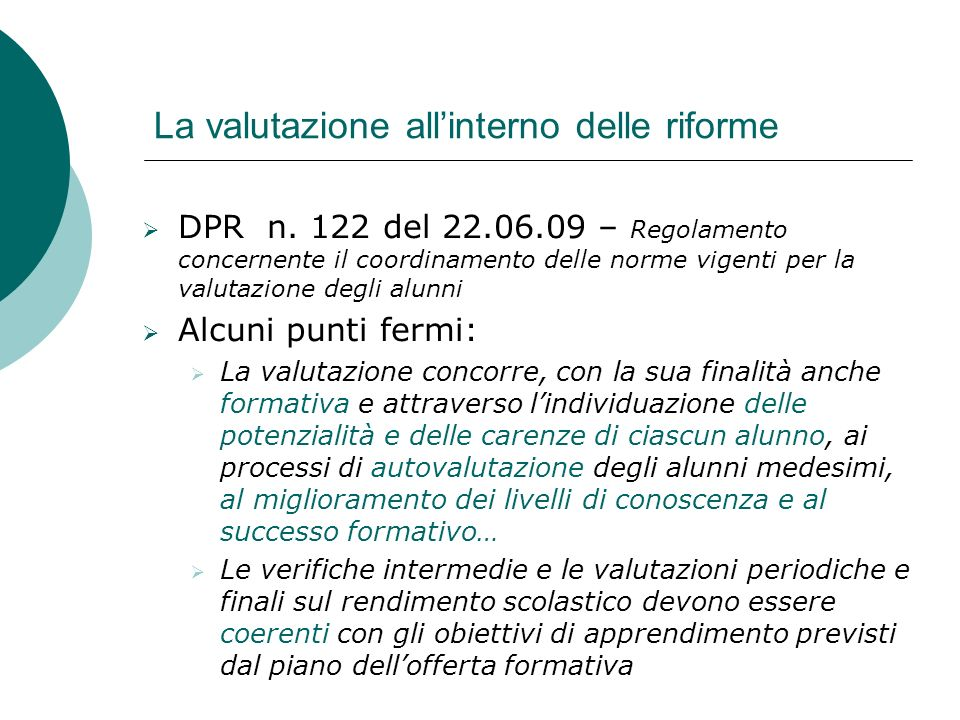 La valutazione allinterno delle riforme DPR n. 122 del 22.06.09 – Regolamento concernente il coordinamento delle norme vigenti per la valutazione degl