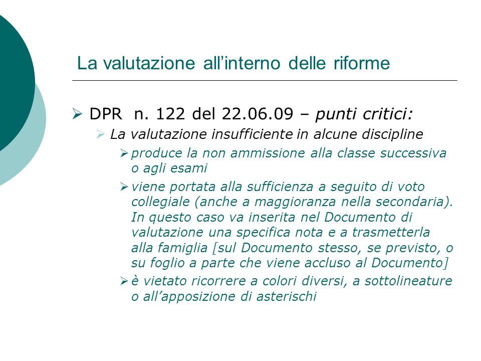 La valutazione allinterno delle riforme DPR n. 122 del 22.06.09 – punti critici: La valutazione insufficiente in alcune discipline produce la non ammi